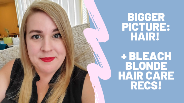 Bigger Picture on Hair! + Bleach Blonde Product Recommendations